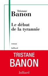 Le Début de la tyrannie ebook by Tristane BANON