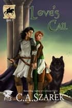 Love's Call ebook by C.A. Szarek
