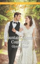 Mountain Country Courtship ebook by Glynna Kaye