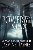 Power to the Max - Max Starr Series, Book 4, a paranormal mystery/romance ebook by Jasmine Haynes, Jennifer Skully