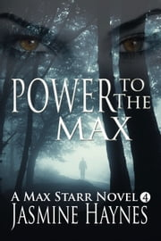 Power to the Max - Max Starr Series, Book 4, a paranormal mystery/romance ebook by Jasmine Haynes