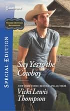 Say Yes to the Cowboy ebook by Vicki Lewis Thompson