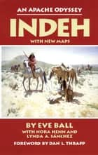 Indeh - An Apache Odyssey ebook by Eve Ball, Nora Henn, Lynda A. Sánchez,...