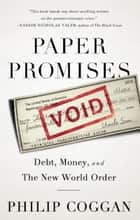 Paper Promises - Debt, Money, and the New World Order 電子書籍 by Philip Coggan
