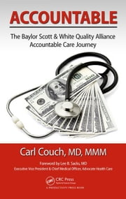 Accountable: The Baylor Scott & White Quality Alliance Accountable Care Journey ebook by Couch, MD, MMM, FAAFP, Carl