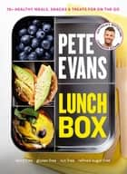 Lunch Box - 60+ Healthy Meals, Snacks and Treats For on the Go ebook by Pete Evans