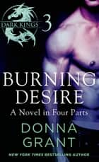 Burning Desire: Part 3 - A Dark King Novel in Four Parts ebook by Donna Grant