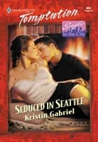 Seduced In Seattle (Mills & Boon Temptation) ebook by Kristin Gabriel