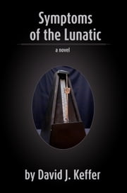 Symptoms of the Lunatic ebook by David Keffer