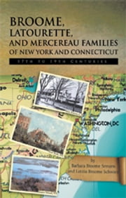BROOME, LATOURETTE, AND MERCEREAU FAMILIES OF NEW YORK AND CONNECTICUT - 17th to 19th Centuries ebook by Barbara Broome Semans; Letitia Broo