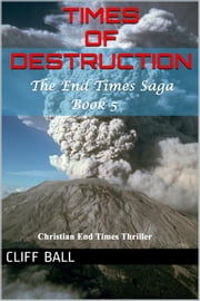 Times of Destruction - Christian End Times Thriller ebook by Cliff Ball