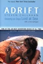 Adrift - Seventy-six Days Lost at Sea ebook by Steven Callahan