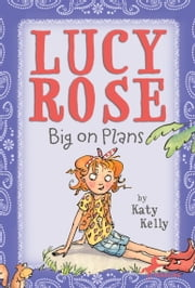 Lucy Rose: Big on Plans ebook by Katy Kelly,Adam Rex