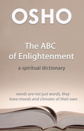 The ABC of Enlightenment - a spiritual dictionary ebook by Osho,Osho International Foundation