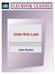 Unto This Last ebook by Ruskin, John