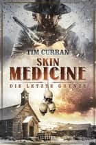 SKIN MEDICINE - Die letzte Grenze - Horror-Thriller ebook by Tim Curran, Raimund Gerstäcker