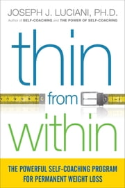 Thin from Within - The Powerful Self-Coaching Program for Permanent Weight Loss ebook by Joseph J. Luciani, Ph.D.