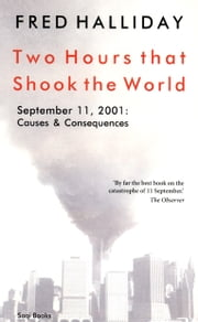 Two Hours that Shook the World - September 11, 2001: Causes and Consequences ebook by Fred Halliday