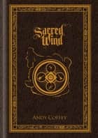 Sacred Wind: The Complete Trilogy ebook by Andy Coffey