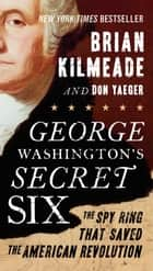 George Washington's Secret Six ebook by Brian Kilmeade,Don Yaeger