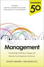 Thinkers 50 Management: Cutting Edge Thinking to Engage and Motivate Your Employees for Success ebook by Stuart Crainer, Des Dearlove
