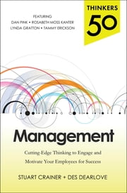 Thinkers 50 Management: Cutting Edge Thinking to Engage and Motivate Your Employees for Success ebook by Stuart Crainer,Des Dearlove