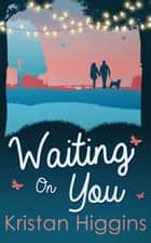Waiting On You (The Blue Heron Series, Book 3) ebook by Kristan Higgins