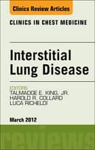 Interstitial Lung Disease, An Issue of Clinics in Chest Medicine ebook by Harold R Collard,Luca Richeldi,Talmadge E King Jr.