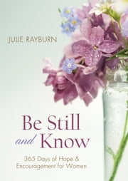 Be Still and Know. . . - 365 Devotions for Abundant Living ebook by Julie Rayburn