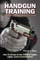 Handgun Training for Personal Protection ebook by Richard Allen Mann
