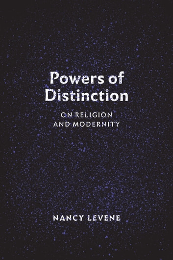 Powers of Distinction - On Religion and Modernity ebook by Nancy Levene