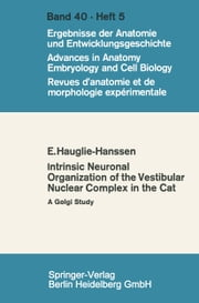 Intrinsic Neuronal Organization of the Vestibular Nuclear Complex in the cat - A Golgi study ebook by Eivinn Hauglie-Hanssen
