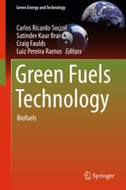 Green Fuels Technology - Biofuels ebook by Carlos Ricardo Soccol,Satinder Kaur Brar,Craig Faulds,Luiz Pereira Ramos