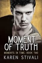Moment of Truth ebook by Karen Stivali