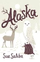 Alaska ebook by Sue Saliba,Sue Saliba