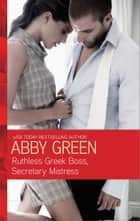 Ruthless Greek Boss, Secretary Mistress ebook by Abby Green