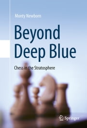 Beyond Deep Blue - Chess in the Stratosphere ebook by Monty Newborn