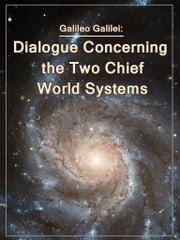 Dialogue Concerning the Two Chief World Systems ebook by Galileo Galilei