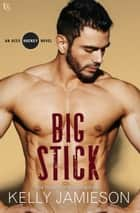 Big Stick - An Aces Hockey Novel eBook by Kelly Jamieson