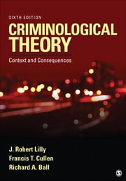 Criminological Theory - Context and Consequences ebook by Professor J. Robert Lilly,Dr. Francis T. Cullen,Professor Richard A. Ball