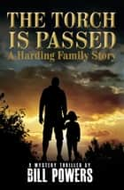 The Torch Is Passed - A Harding Family Story ebook by Bill Powers