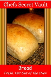Bread: Fresh Out of the Oven ebook by Chefs Secret Vault