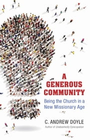 A Generous Community - Being the Church in a New Missionary Age ebook by C. Andrew Doyle