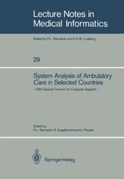 System Analysis of Ambulatory Care in Selected Countries - With Special Concern for Computer Support ebook by Peter L. Reichertz,Rolf Engelbrecht,Ursula Piccolo