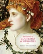 Encyclopedia of Goddesses and Heroines ebook by Patricia Monaghan, PhD