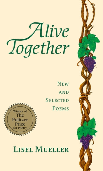Alive Together - New and Selected Poems ebook by Lisel Mueller