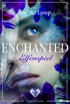 Elfenspiel (Enchanted 1) ebook by Jess A. Loup