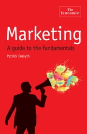 The Economist: Marketing: A Guide to the Fundamentals ebook by Patrick Forsyth