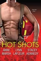 Hot Shots ebook by Anne Marsh, Lynn LaFleur, Stacey Kennedy