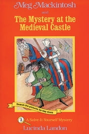 Meg Mackintosh and the Mystery at the Medieval Castle - A Solve-It-Yourself Mystery ebook by Lucinda Landon,Lucinda Landon